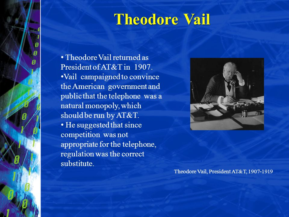 Theodore Vail Theodore Vail returned as President of AT&T in 1907.