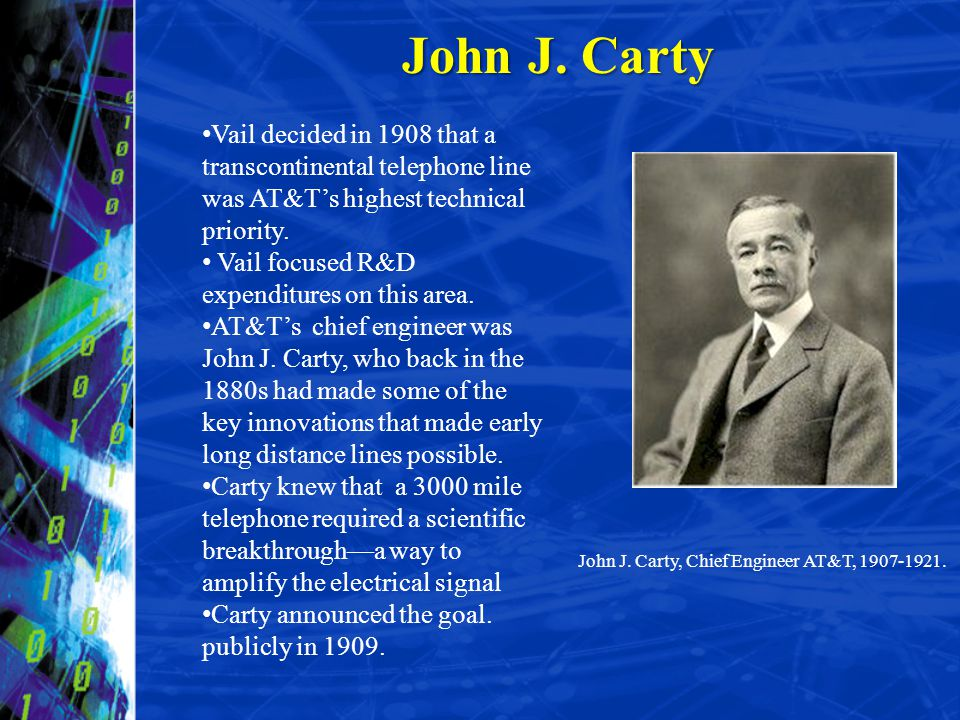 John J. Carty Vail decided in 1908 that a transcontinental telephone line was AT&T's highest technical priority.