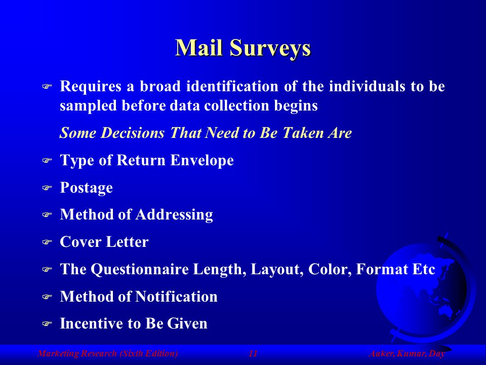 Mail Surveys Requires a broad identification of the individuals to be sampled before data collection begins.