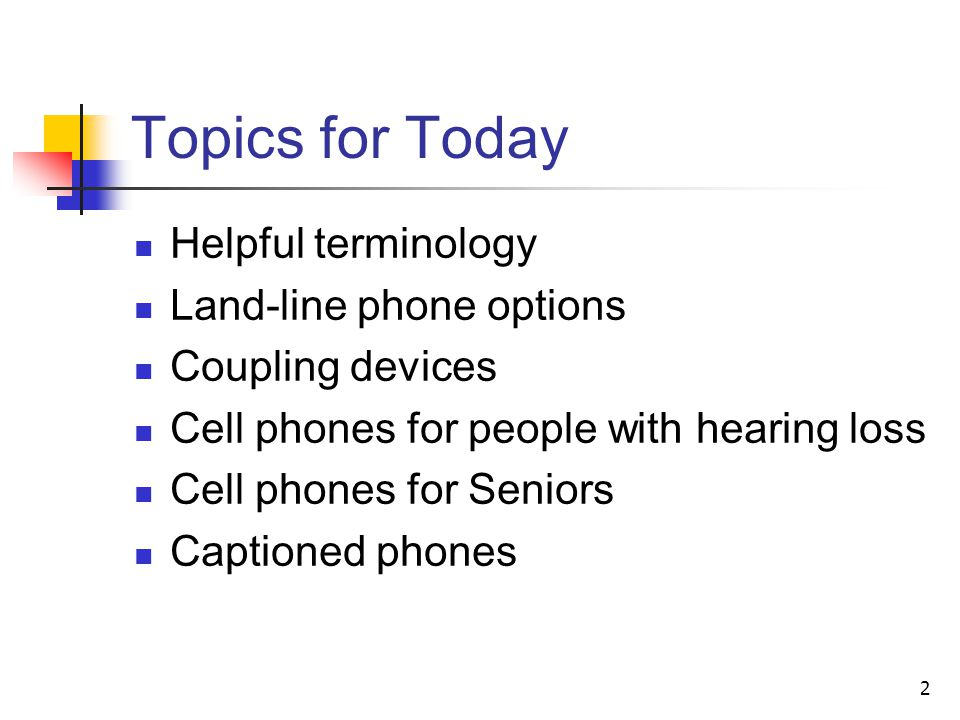 Topics for Today Helpful terminology Land-line phone options