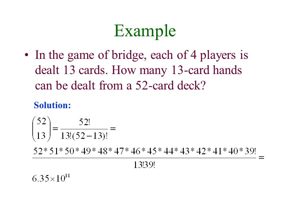 Example In the game of bridge, each of 4 players is dealt 13 cards. How many 13-card hands can be dealt from a 52-card deck