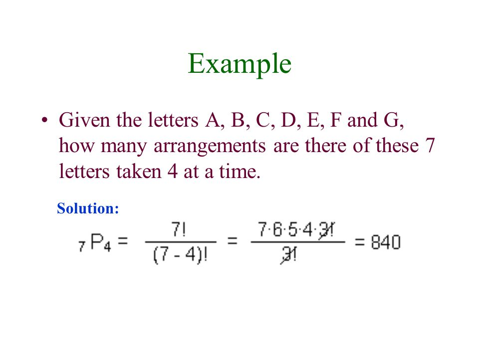 Example Given the letters A, B, C, D, E, F and G, how many arrangements are there of these 7 letters taken 4 at a time.