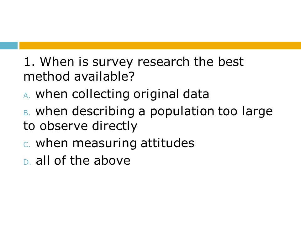 1. When is survey research the best method available