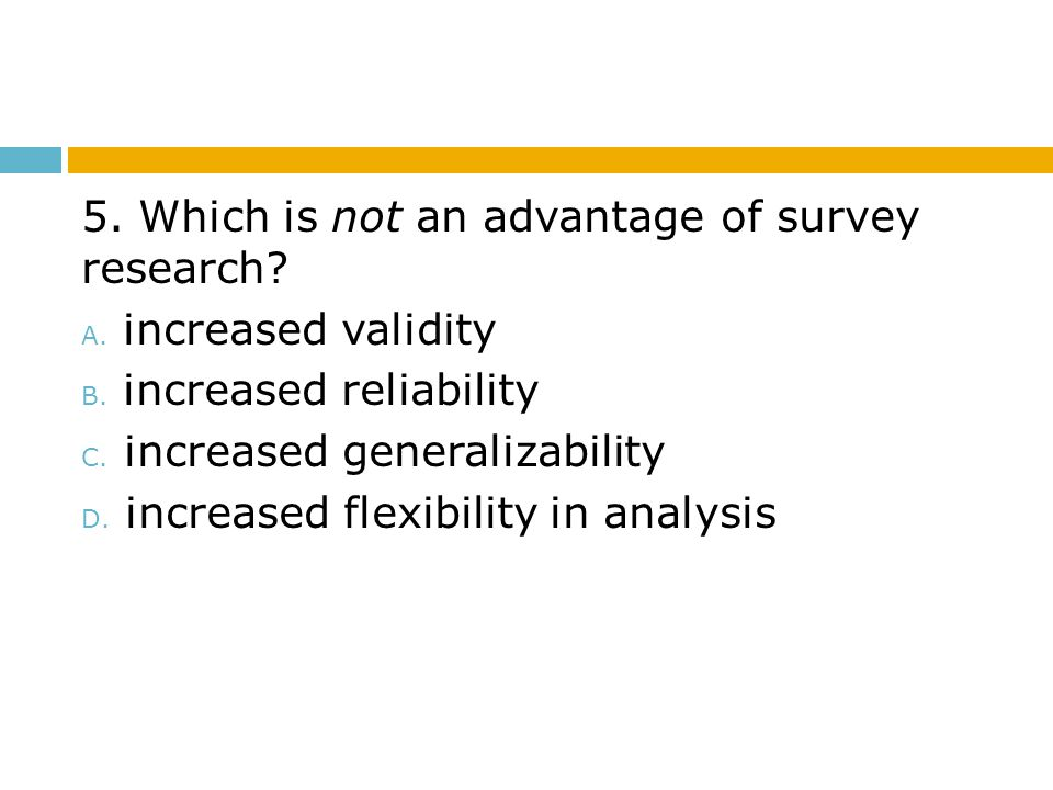 5. Which is not an advantage of survey research