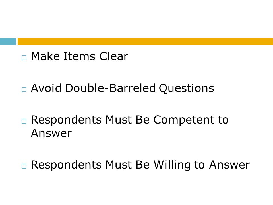Make Items Clear Avoid Double-Barreled Questions. Respondents Must Be Competent to Answer.
