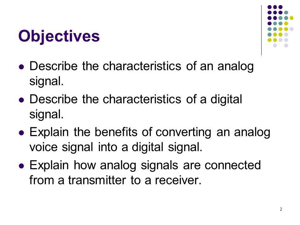 Objectives Describe the characteristics of an analog signal.