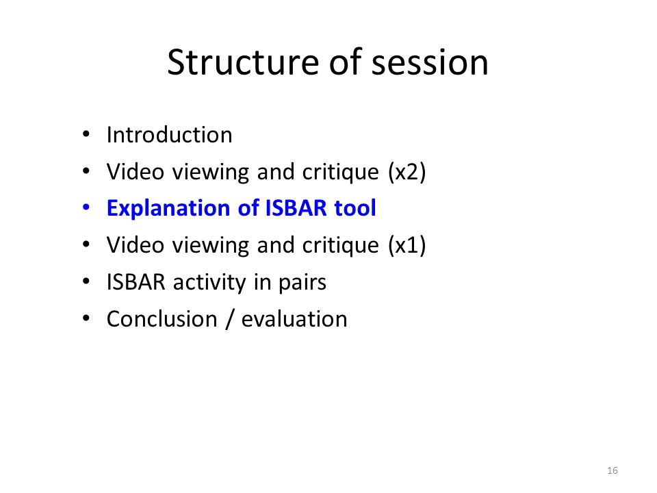 Structure of session Introduction Video viewing and critique (x2)