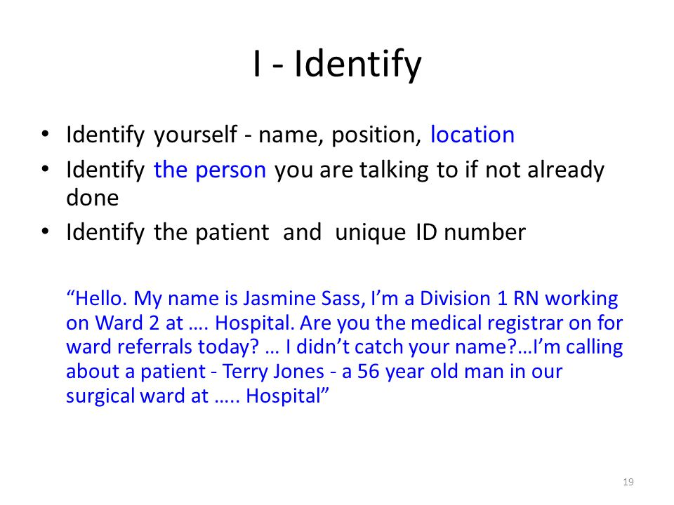I - Identify Identify yourself - name, position, location