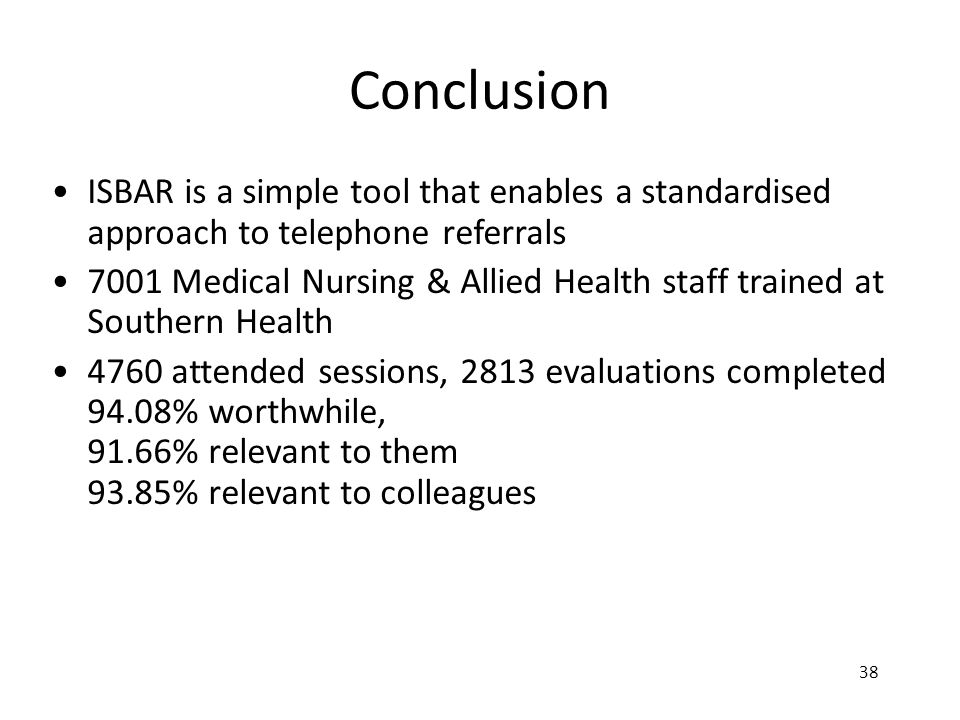 Conclusion ISBAR is a simple tool that enables a standardised approach to telephone referrals.