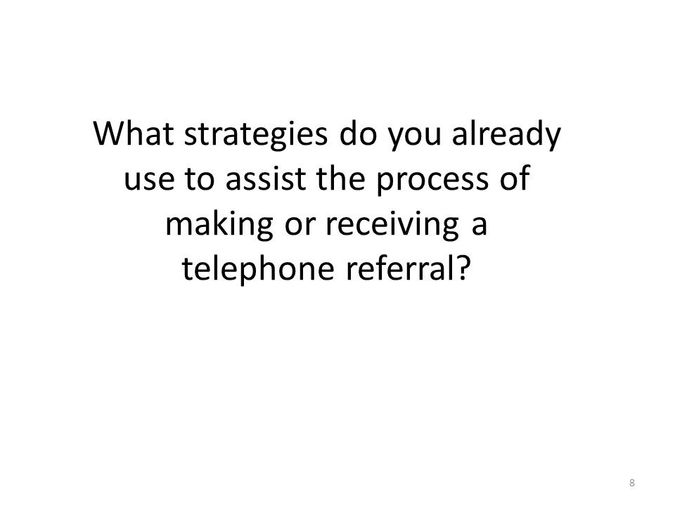 What strategies do you already use to assist the process of making or receiving a telephone referral