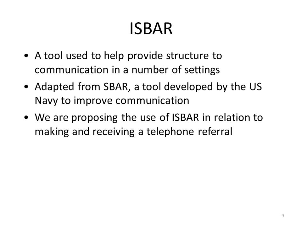 ISBAR A tool used to help provide structure to communication in a number of settings.
