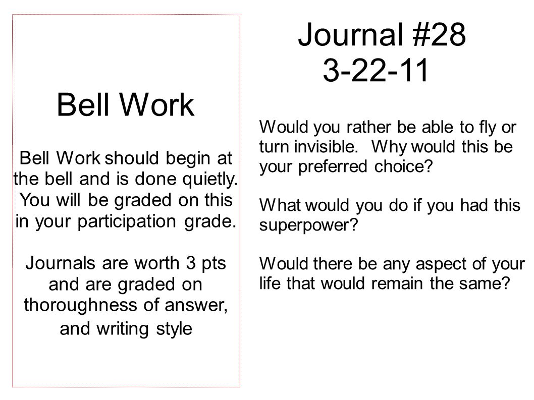 Journals are worth 3 pts and are graded on thoroughness of answer,