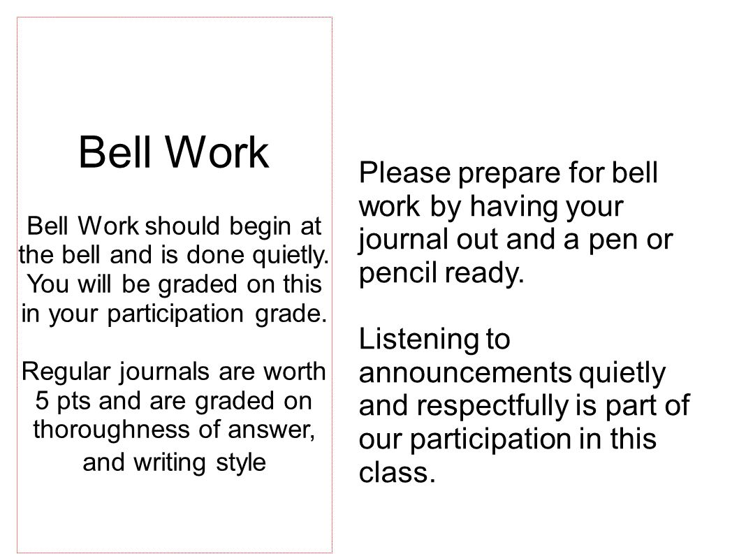 Please prepare for bell work by having your journal out and a pen or pencil ready.