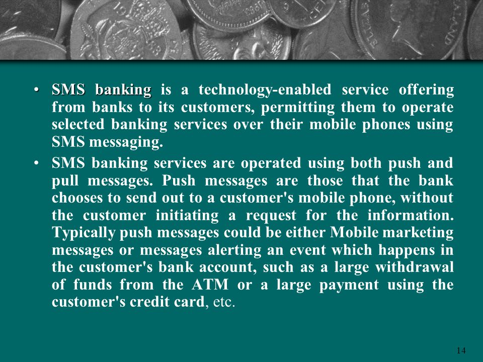 SMS banking is a technology-enabled service offering from banks to its customers, permitting them to operate selected banking services over their mobile phones using SMS messaging.