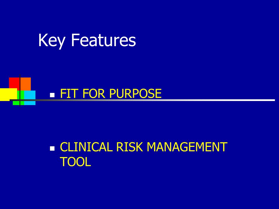 Key Features FIT FOR PURPOSE CLINICAL RISK MANAGEMENT TOOL