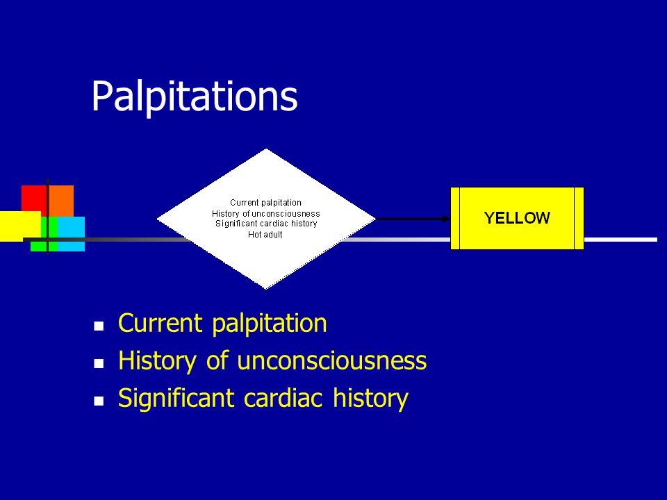 Palpitations Current palpitation History of unconsciousness