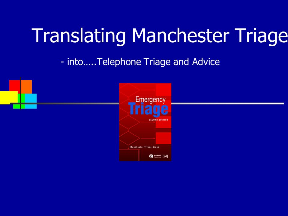 Translating Manchester Triage - into…..Telephone Triage and Advice