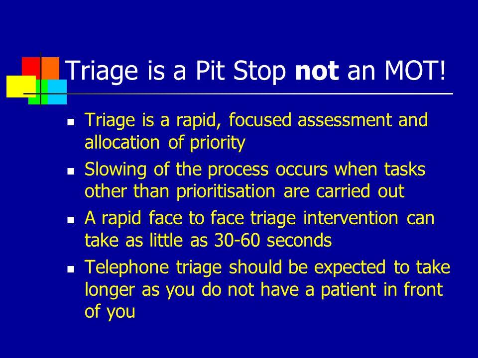Triage is a Pit Stop not an MOT!