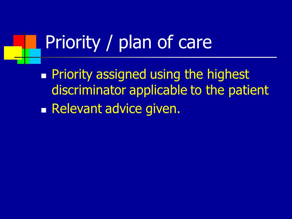 Priority / plan of care Priority assigned using the highest discriminator applicable to the patient.