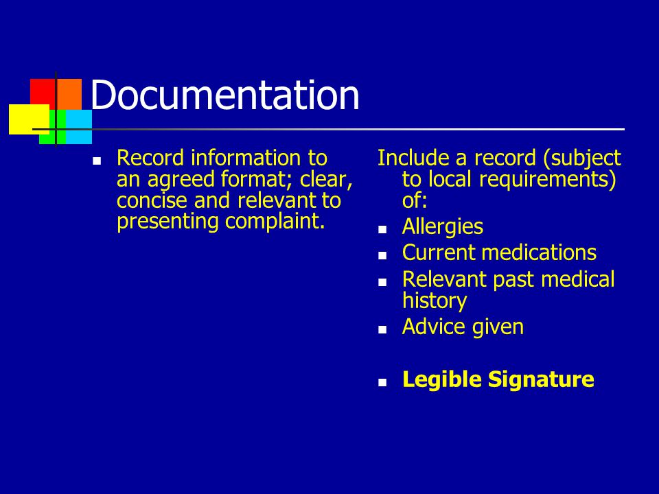 Documentation Record information to an agreed format; clear, concise and relevant to presenting complaint.