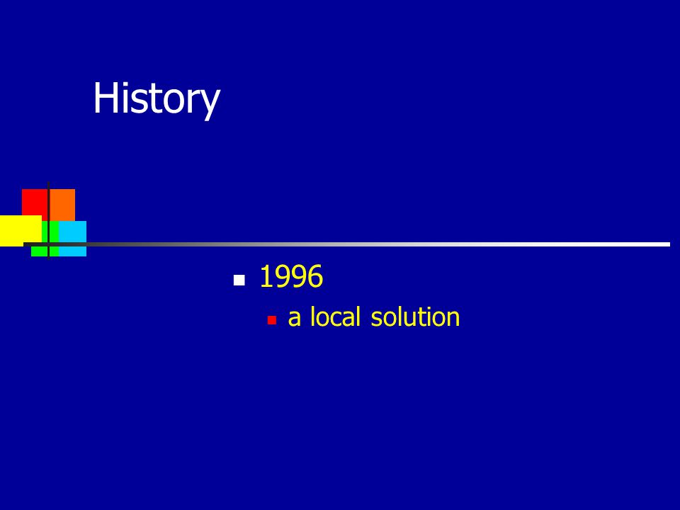 History 1996 a local solution