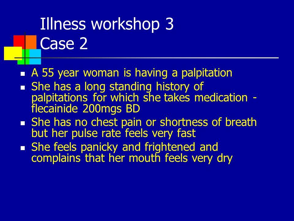 Illness workshop 3 Case 2 A 55 year woman is having a palpitation