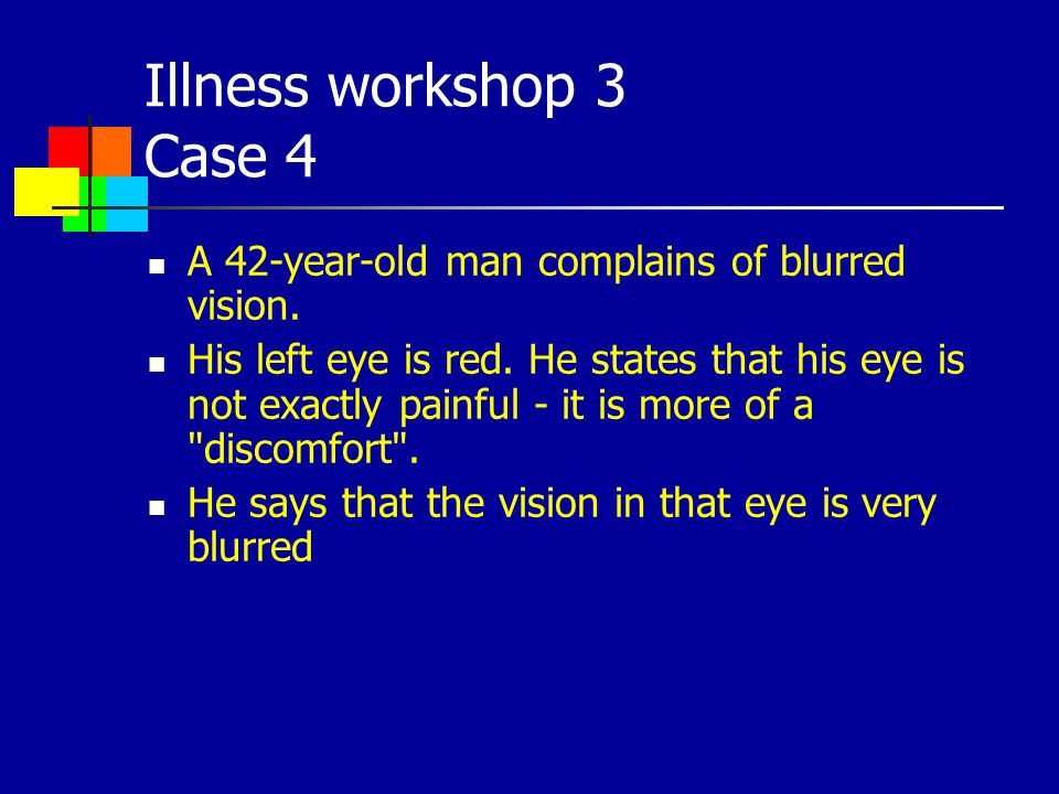 Illness workshop 3 Case 4 A 42-year-old man complains of blurred vision.