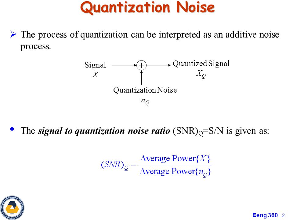 Quantization Noise The process of quantization can be interpreted as an additive noise process.