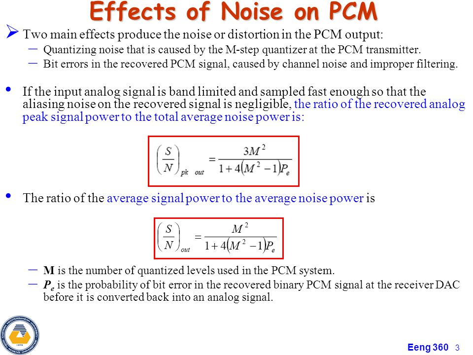 Effects of Noise on PCM Two main effects produce the noise or distortion in the PCM output: