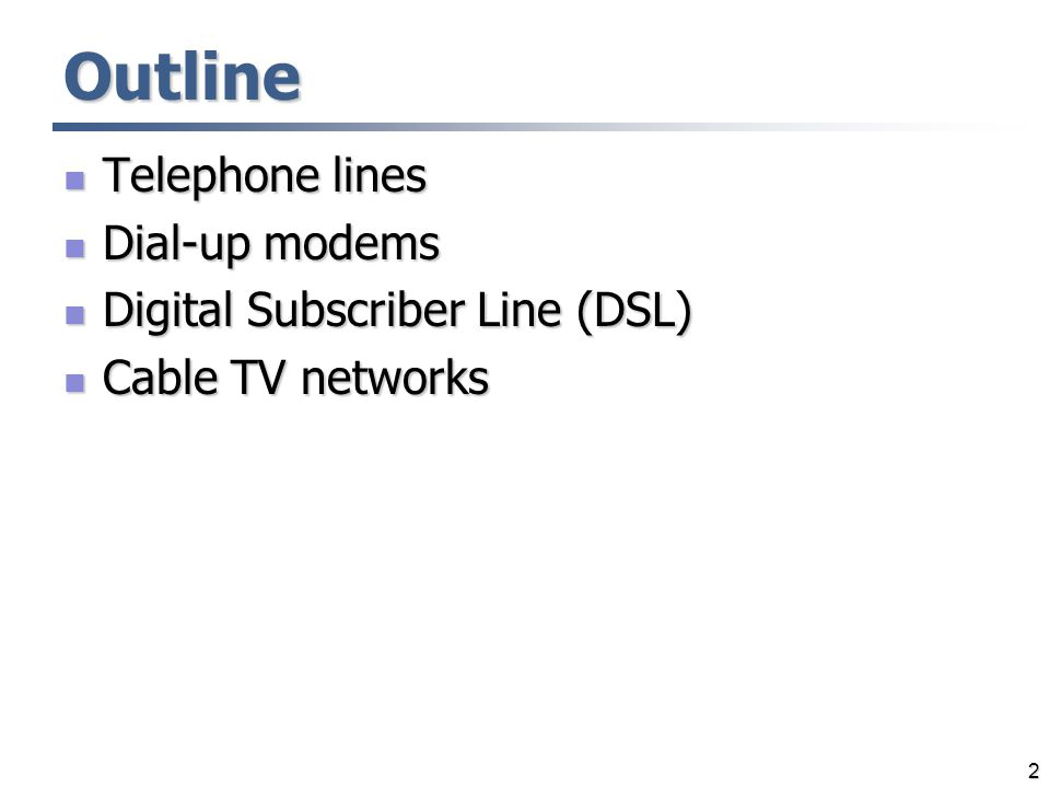 Outline Telephone lines Dial-up modems Digital Subscriber Line (DSL)