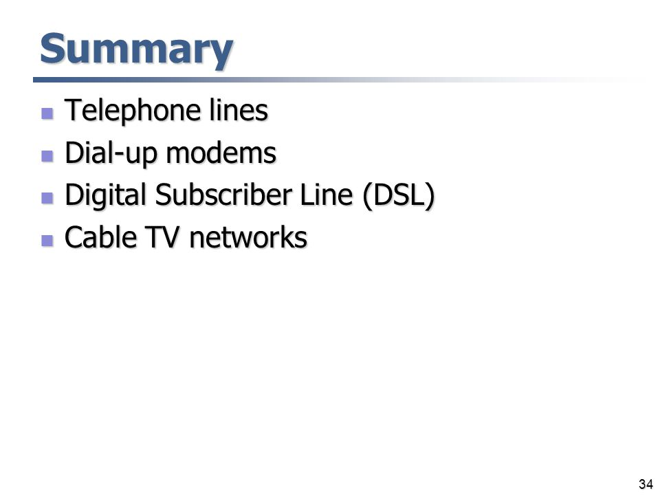 Summary Telephone lines Dial-up modems Digital Subscriber Line (DSL)