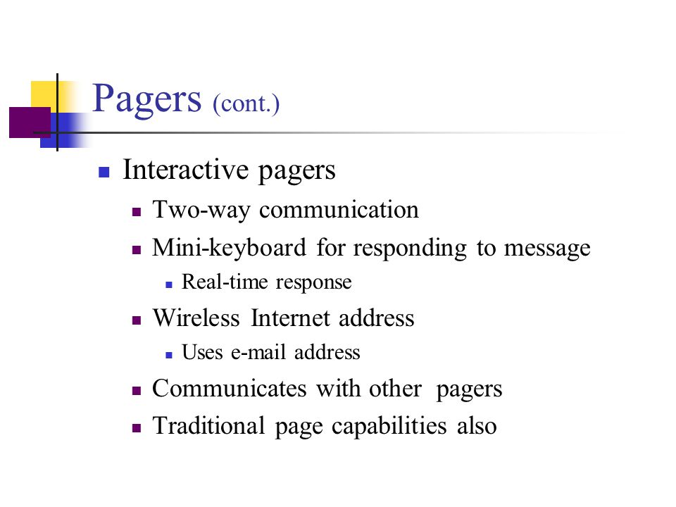 Pagers (cont.) Interactive pagers Two-way communication