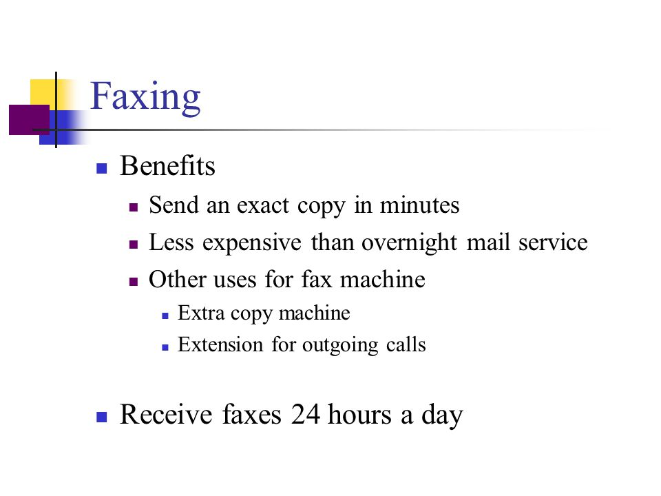 Faxing Benefits Receive faxes 24 hours a day