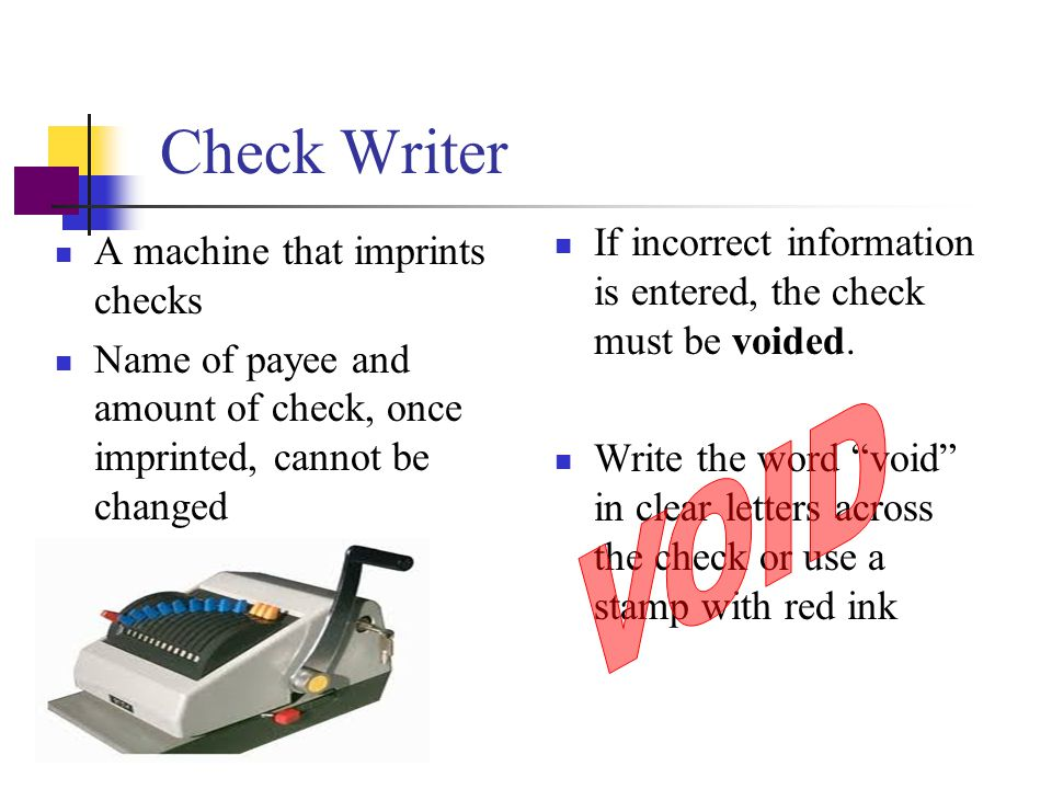 Check Writer If incorrect information is entered, the check must be voided.