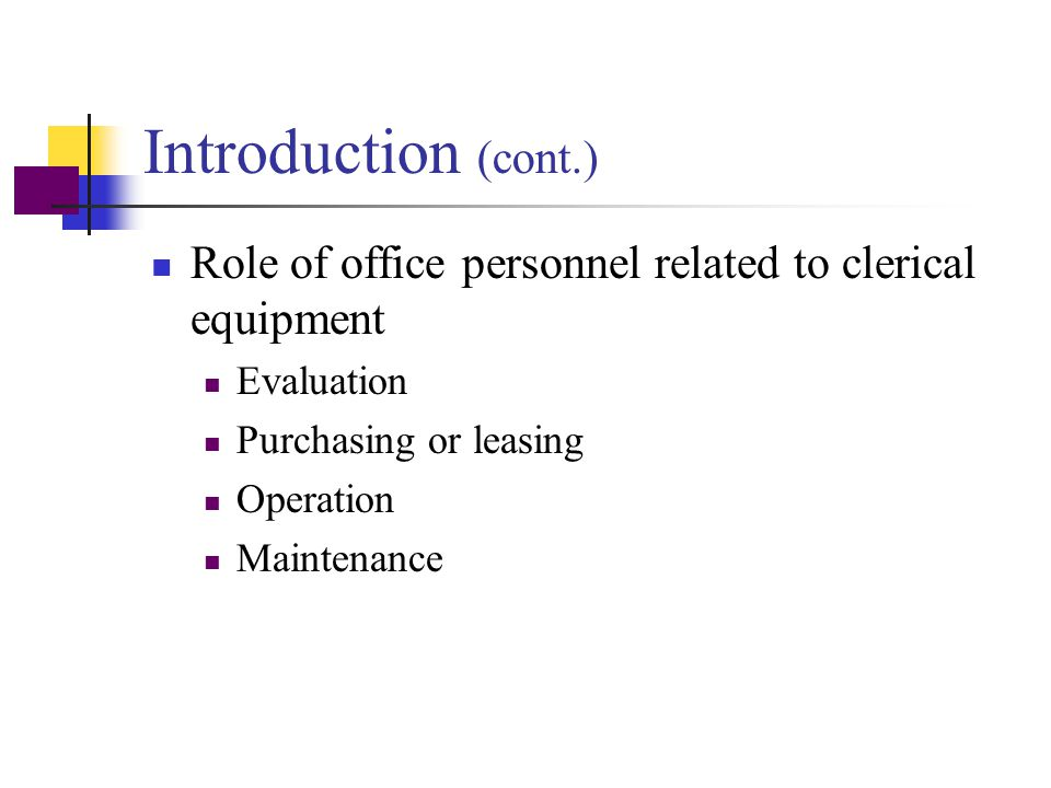 Introduction (cont.) Role of office personnel related to clerical equipment. Evaluation. Purchasing or leasing.