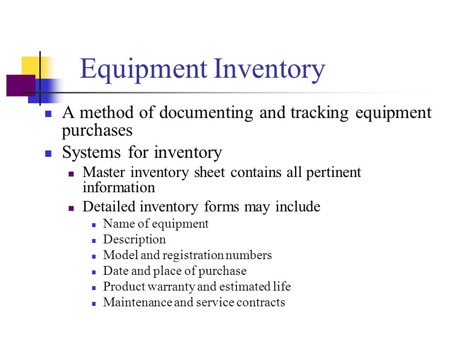 Equipment Inventory A method of documenting and tracking equipment purchases. Systems for inventory.
