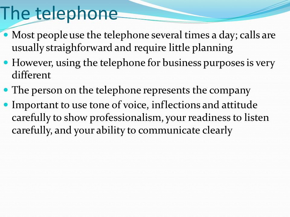 The telephone Most people use the telephone several times a day; calls are usually straighforward and require little planning.