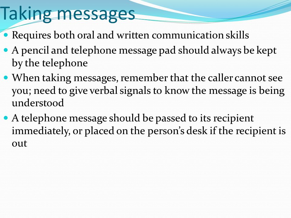 Taking messages Requires both oral and written communication skills