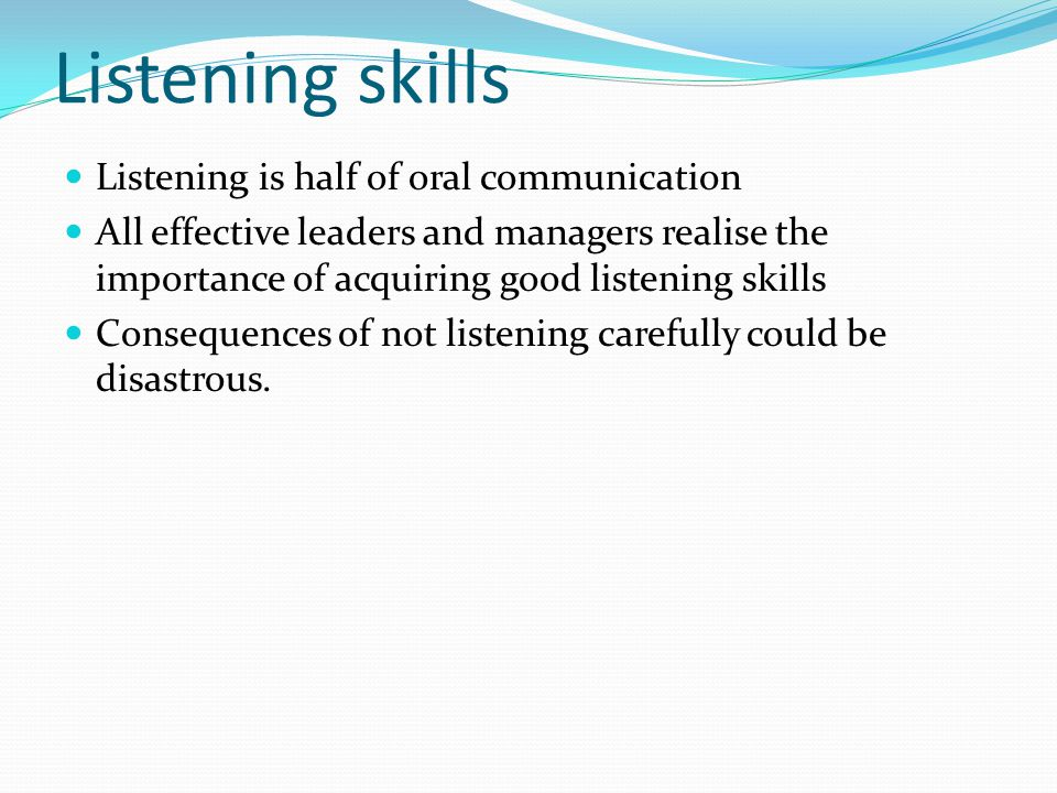 Listening skills Listening is half of oral communication