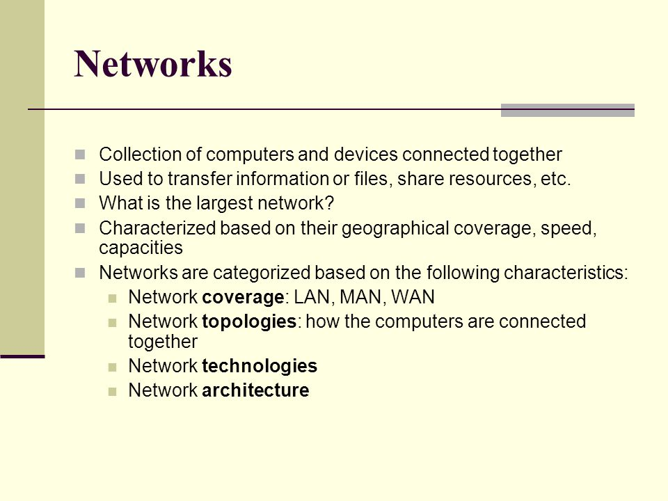 Networks Collection of computers and devices connected together