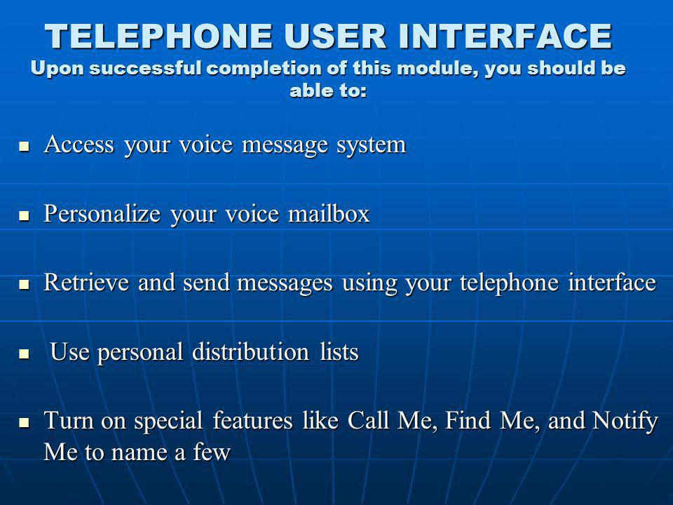 TELEPHONE USER INTERFACE Upon successful completion of this module, you should be able to: