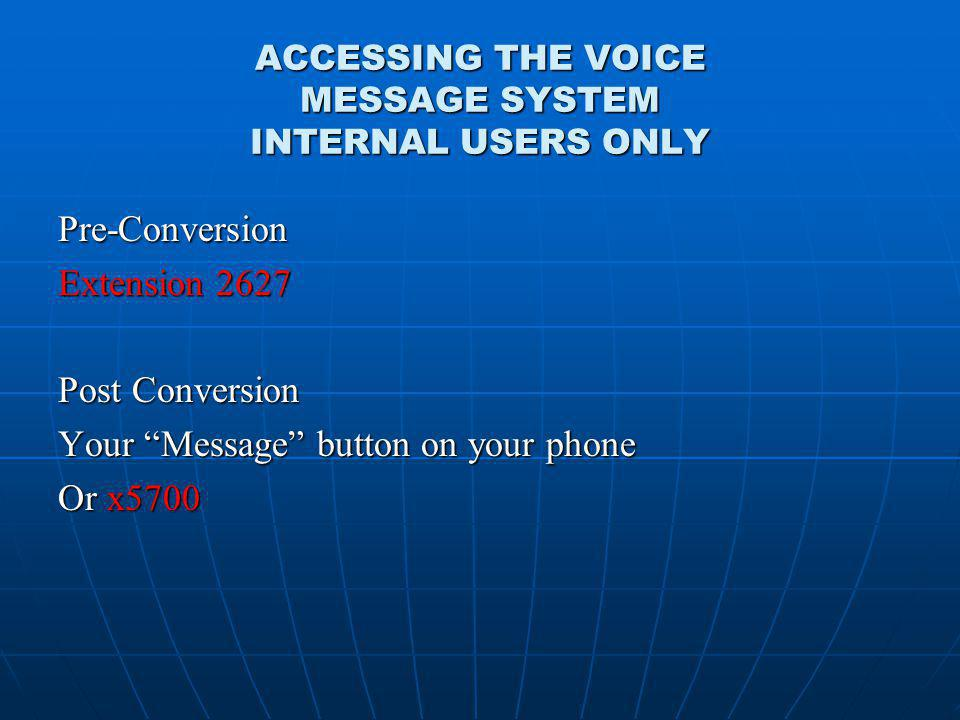ACCESSING THE VOICE MESSAGE SYSTEM INTERNAL USERS ONLY