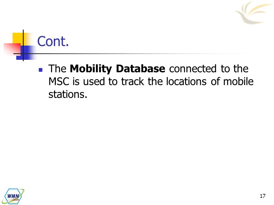 Cont. The Mobility Database connected to the MSC is used to track the locations of mobile stations.