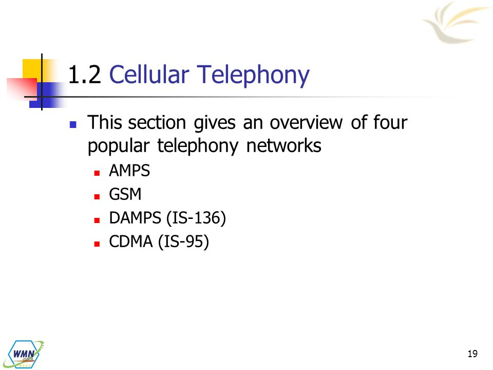 1.2 Cellular Telephony This section gives an overview of four popular telephony networks. AMPS. GSM.