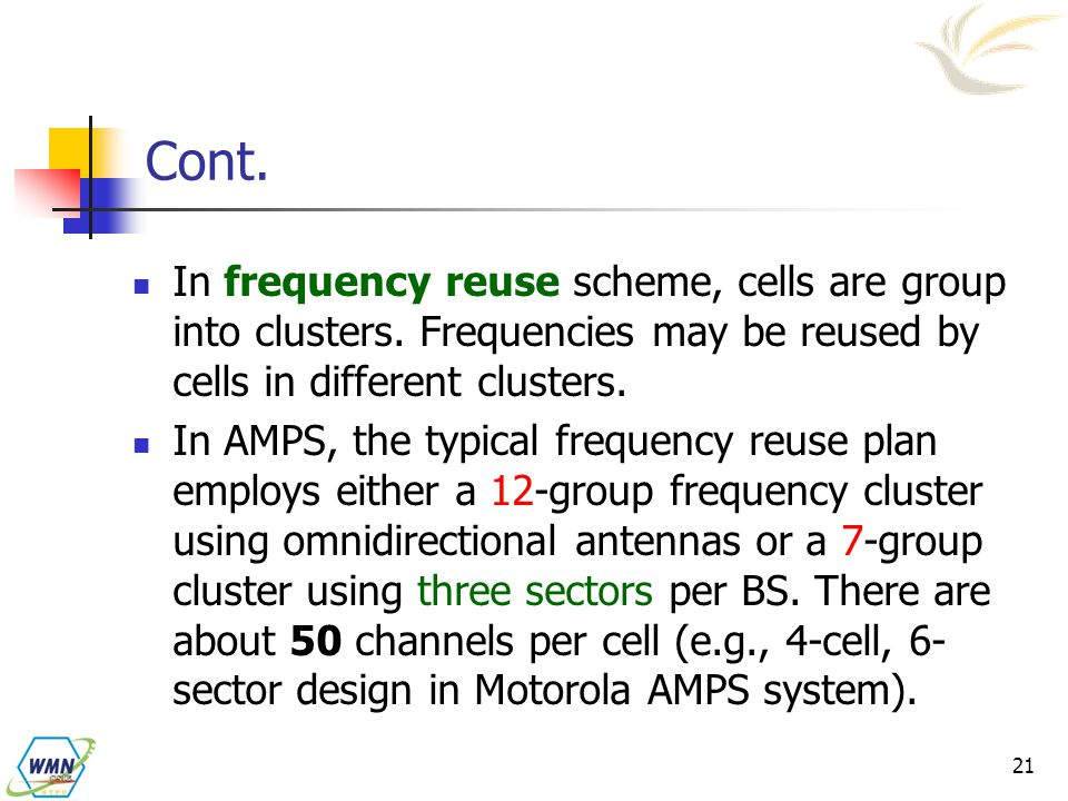 Cont. In frequency reuse scheme, cells are group into clusters. Frequencies may be reused by cells in different clusters.