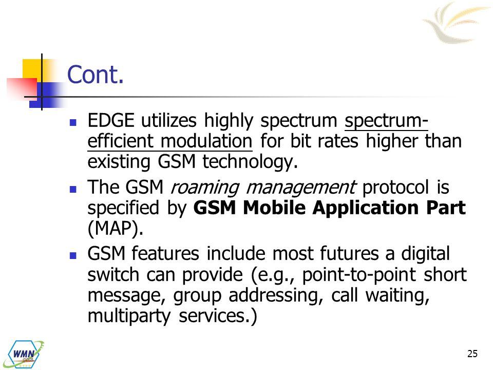 Cont. EDGE utilizes highly spectrum spectrum-efficient modulation for bit rates higher than existing GSM technology.
