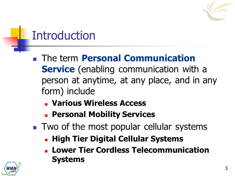 Introduction The term Personal Communication Service (enabling communication with a person at anytime, at any place, and in any form) include.