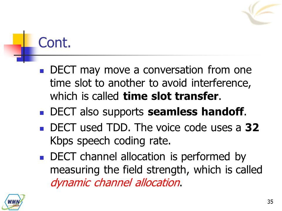Cont. DECT may move a conversation from one time slot to another to avoid interference, which is called time slot transfer.