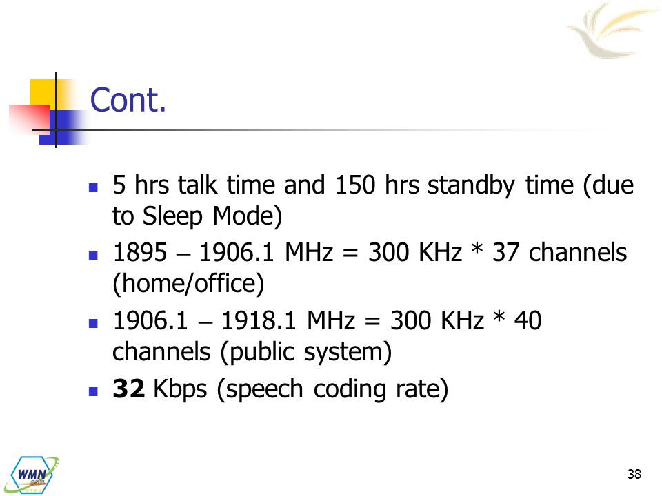 Cont. 5 hrs talk time and 150 hrs standby time (due to Sleep Mode)