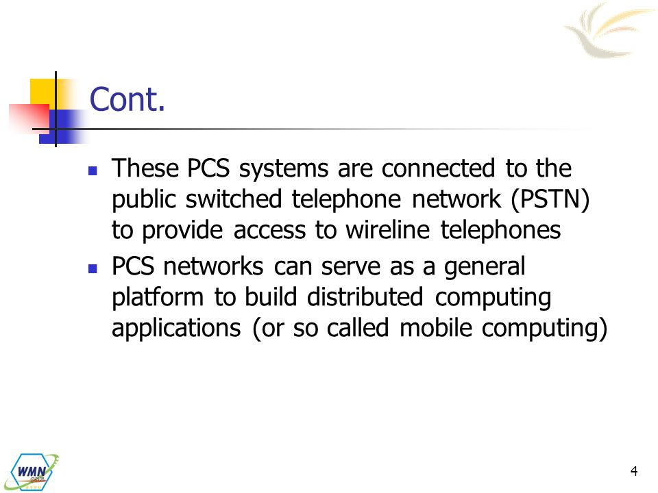 Cont. These PCS systems are connected to the public switched telephone network (PSTN) to provide access to wireline telephones.
